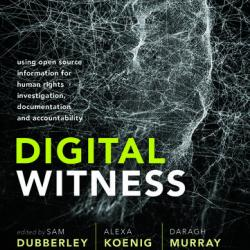 "Book Launch - ""Digital Witness: Using Open Source Information for Human Rights Investigation, Documentation and Accountability"" (Oxford University Press, 2019)"