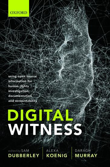 """Book Launch - """"Digital Witness: Using Open Source Information for Human Rights Investigation, Documentation and Accountability"""" (Oxford University Press, 2019)"""